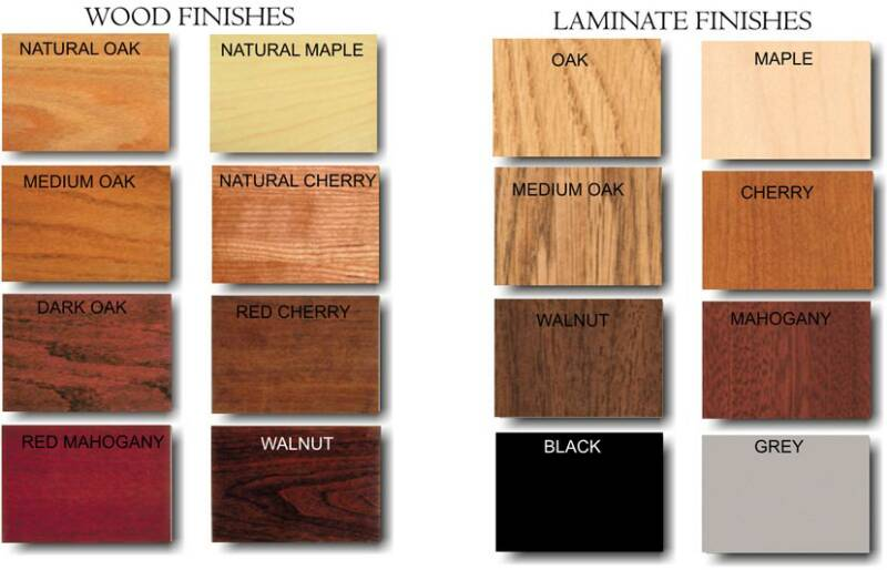 WOOD FINISHES:Natural oak, Medium Oak, Dark Oak, Red, Mahogany, Natural maple, Natural Cherry, Red Cherry, Walnut.LAMINATE FINISHES: Oak, Medium oak, Walnut, Black, Maple, Cherry, Mahogany, Grey
